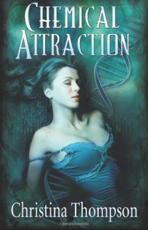 Chemical Attraction (The Chemical Attraction Series) (Volume 1) - Christina Thompson