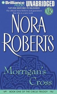 Morrigan's Cross (The Circle Trilogy, Book 1) - Nora Roberts