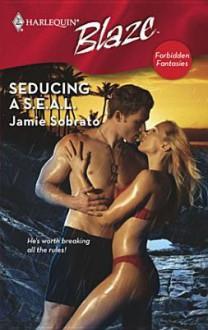 Seducing A S.E.A.L - Jamie Sobrato