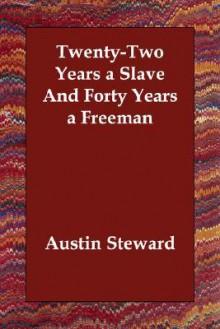 Twenty-Two Years a Slave and Forty Years a Freeman - Austin Steward