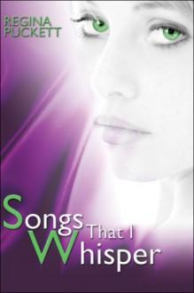 Songs That I Whisper - Regina Puckett