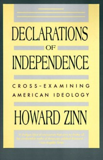 Declarations of Independence: Cross-Examining American Ideology - Howard Zinn