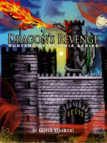 Dragon's Revenge (Hunters of Reloria, #3) - Kasper Beaumont