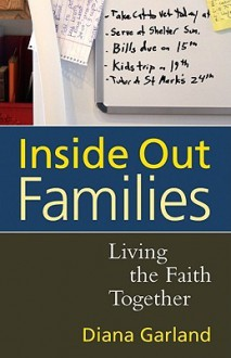 Inside Out Families: Living the Faith Together - Diana Garland