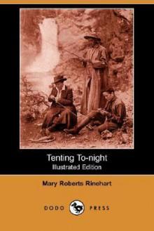 Tenting To-Night (Illustrated Edition) (Dodo Press) - Mary Roberts Rinehart