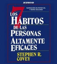 Los 7 Habitos de la Gente Altamente Efectiva: La Revolucion Etica en la Vida Cotidiana y en la Empresa - Stephen R. Covey