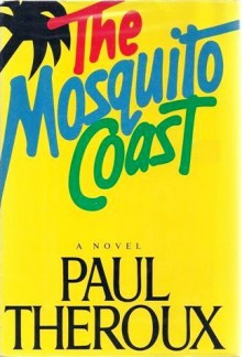 The Mosquito Coast - Paul Theroux