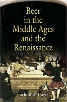 Beer in the Middle Ages and the Renaissance - Richard W. Unger