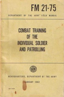 Combat Training Of The Individual Soldier And Patrolling (FM 21-75) - U.S. Department of the Army