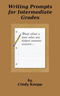 Writing Prompts for Intermediate Grades - Cindy Koepp