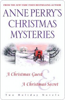Anne Perry's Christmas Mysteries Anne Perry's Christmas Mysteries - Anne Perry
