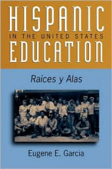 Hispanic Education in the United States: Ra'ces y Alas - Eugene E. Garcia