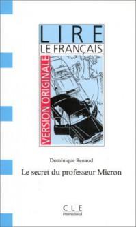 Le secret du professeur Micron - Dominique Renaud