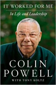 It Worked for Me: In Life and Leadership - Colin Powell, Tony Koltz