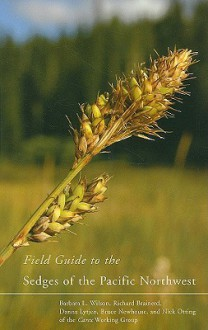 Field Guide to the Sedges of the Pacific Northwest - Barbara L. Wilson, Richard Brainerd, Dianna Lytjen, Bruce Newhouse, Nick Otting, Danna Lytjen