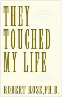 They Touched My Life - Robert Rose