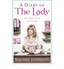 A Diary of the Lady: My First Year as Editor - Rachel Johnson