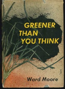 Greener Than You Think (Classics of Modern Science Fiction 10) - Ward Moore, Isaac Asimov, George Zebrowski