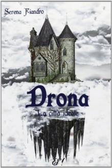 Drona - La città ideale - Serena Fiandro