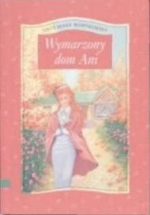 Wymarzony Dom Ani (Anne's House Of Dreams) - Anna Dorożalska, L.M. Montgomery