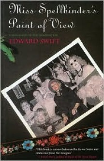 Miss Spellbinders Point of View: A Biography of the Imagination - Edward Swift