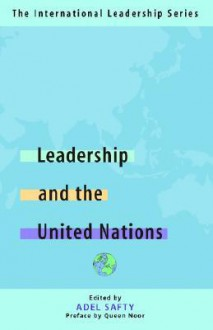 Leadership and the United Nations: The International Leadership Series (Book One) - Adel Safty, Queen Noor Al-Hussein