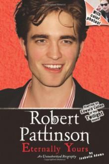 Robert Pattinson: Eternally Yours - Isabelle Adams