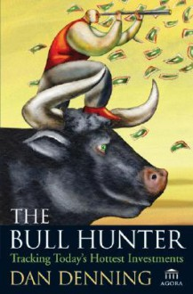 The Bull Hunter: Tracking Today's Hottest Investments - Dan Denning