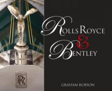 Rolls Royce & Bentley - Graham Robson