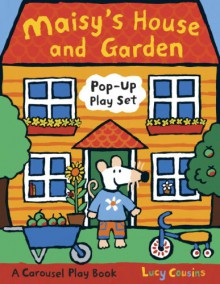 Maisy's House and Garden Pop-Up Play Set: A Carousel Play Book - Lucy Cousins