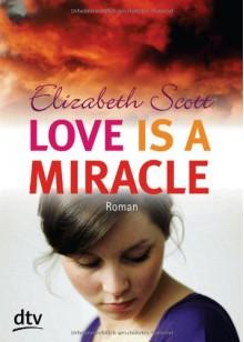 Love is a Miracle: Roman - Elizabeth Scott