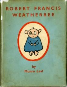Robert Francis Weatherbee - Munro Leaf