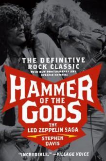 Hammer of the Gods: The Led Zeppelin Saga - Stephen Davis