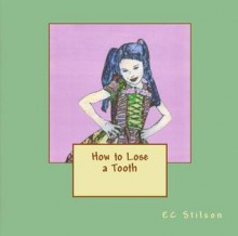 How to Lose a Tooth - E.C. Stilson