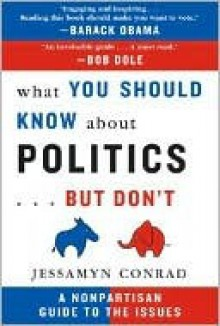 What You Should Know about Politics... But Don't: A Nonpartisan Guide to the Issues - Jessamyn Conrad