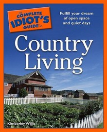 The Complete Idiot's Guide to Country Living - Kimberley Willis