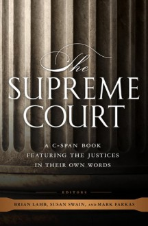 The Supreme Court: A C-SPAN Book, Featuring the Justices in their Own Words - C-SPAN, Brian Lamb, Susan Swain, Mark Farkas