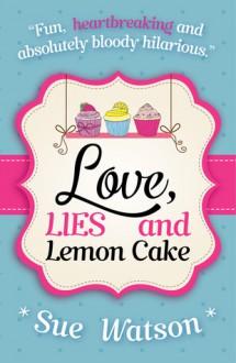 Love, Lies and Lemon Cake - Sue Watson