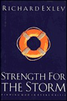 Strength for the Storm: Finding God in Every Crisis - Richard Exley