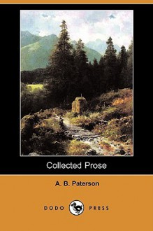 Collected Prose - A.B. Paterson