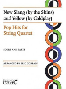 New Slang (by the Shins) and Yellow (by Coldplay): Pop Hits for String Quartet: Score and Parts - Eric Gorfain, The Shins