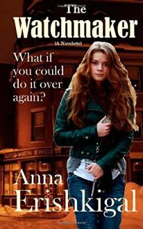 The Watchmaker: (A novelette) - Anna Erishkigal