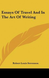 Essays of Travel and in the Art of Writing - Robert Louis Stevenson