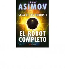 El robot completo (Saga de los Robots, 1) - Isaac Asimov