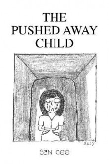 The Pushed Away Child - San Cee