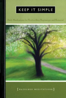 Keep It Simple: Daily Meditations For Twelve-Step Beginnings And Renewal - Anonymous, Hazelden Foundation, James Jennings