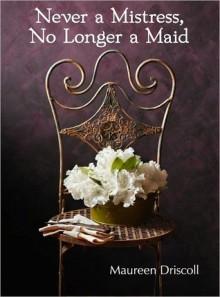 Never a Mistress, No Longer a Maid (Kellington, #1) - Maureen Driscoll