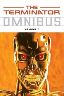 The Terminator Omnibus Volume 1 - James Robinson, John Arcudi, Ian Edginton, Chris Warner, Matt Wagner, Paul Gulacy, Vince Giarrano, Paul Guinan, Karl Kesel, Chris Chalenor, Greg Wright, Steve Buccellato