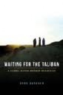 Waiting for the Taliban: A Journey Through North Afghanistan - Anna Badkhen