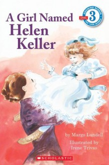 A Girl Named Helen Keller (Scholastic Reader Level 3) - Margo Lundell, Irene Trivas
